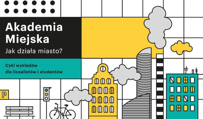 Akademia Miejska. Sprawdź jak działa miasto | cykl wykładów