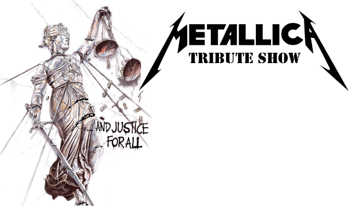 "METALLICA TRIBUTE SHOW ""...And Justice for All"""