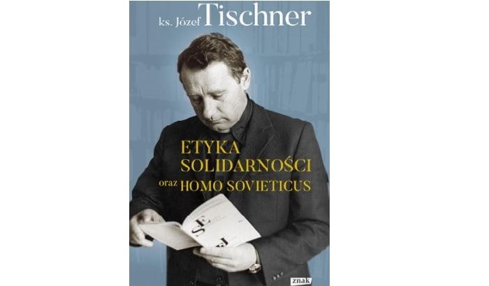 "Ks. Józef Tischner ""Etyka solidarności oraz Homo sovieticus"""