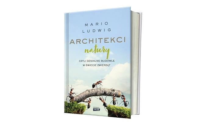 """""""Architekci natury. Najpiękniejsze budowle świata zwierząt"""" Mario Ludwig"""