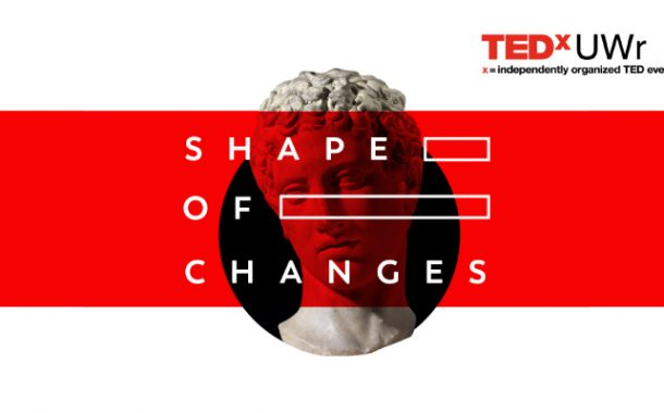 TEDxUWr - Shape of Changes (Wrocław 2018)