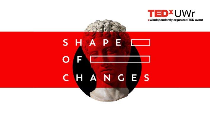 TEDxUWr - Shape of Changes (Wrocław 2018)