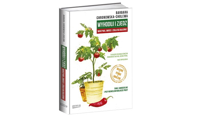 """Barbara Chronowska-Cholewa """"Wyhoduj i zjedz. Warzywa, owoce i zioła na balkonie"""""""