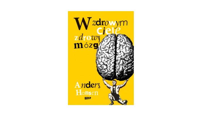 """Anders Hansen """"W zdrowym ciele zdrowy mózg"""""""