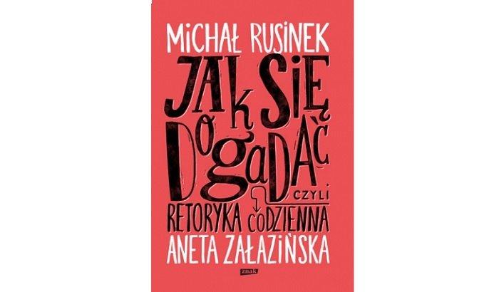 """Michał Rusinek, Aneta Załazińska """"Jak się dogadać? Czyli retoryka codzienna"""""""