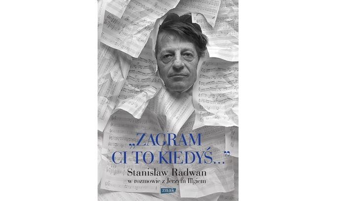 """""""Zagram Ci to kiedyś. Stanisław Radwan w rozmowie z Jerzym Illgiem"""""""
