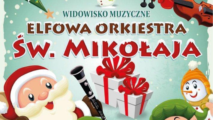 Elfowa Orkiestra Św. Mikołaja - widowisko muzyczne