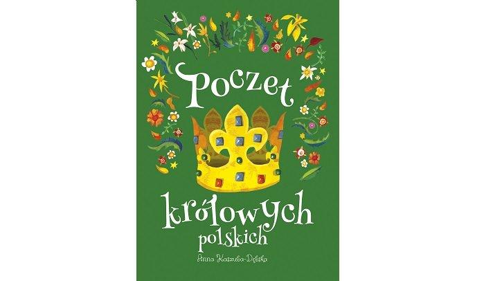 """""""Poczet królowych polskich"""" Anny Kaszuby- Dębskiej"""