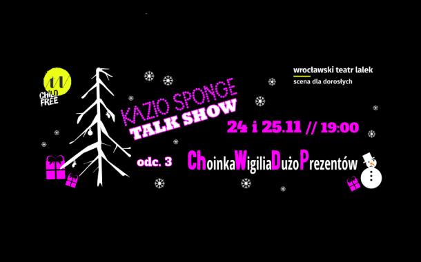 Kazio Sponge, Talk Show pt. Choinka Wigilia Dużo Prezentów