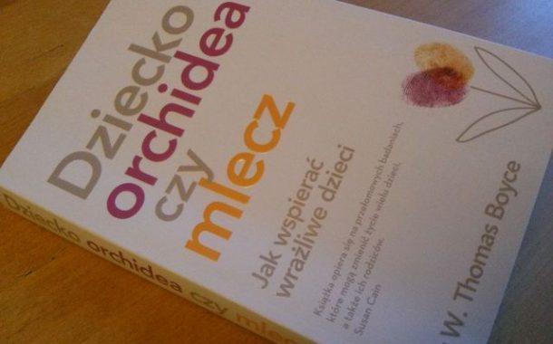 """""""Dziecko orchidea czy mlecz"""" Dr W. Thomas Boyce"""