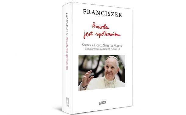 """""""Prawda jest spotkaniem"""" papież Franciszek"""