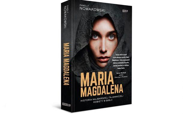 """""""Maria Magdalena. Historia najbardziej tajemniczej kobiety w Biblii""""  Paweł Nowakowski"""