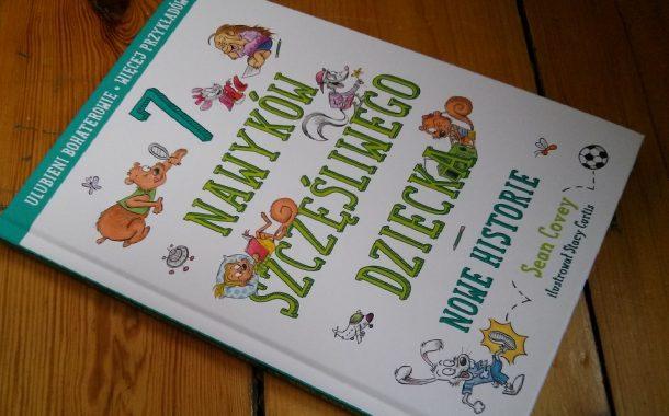 """""""7 nawyków szczęśliwego dziecka. Nowe historie"""" Sean Covey"""