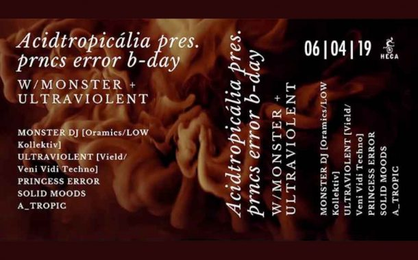 Acidtropicália pres. prncs error b-day w/ Monster + Ultraviolent