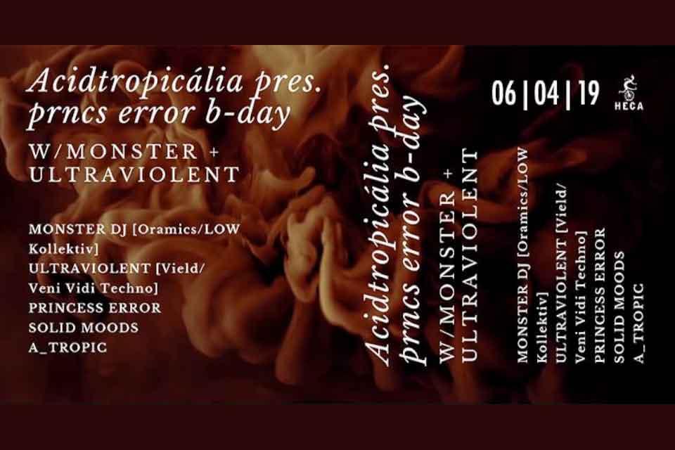 Acidtropicália pres. prncs error b-day w/ Monster + Ultraviolent