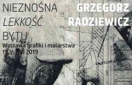 Grzegorz Radziewicz - Nieznośna Lekkość Bytu | wystawa