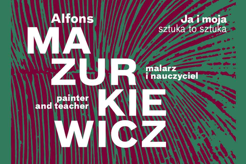 Ja i moja sztuka to sztuka - Alfons Mazurkiewicz | wystawa