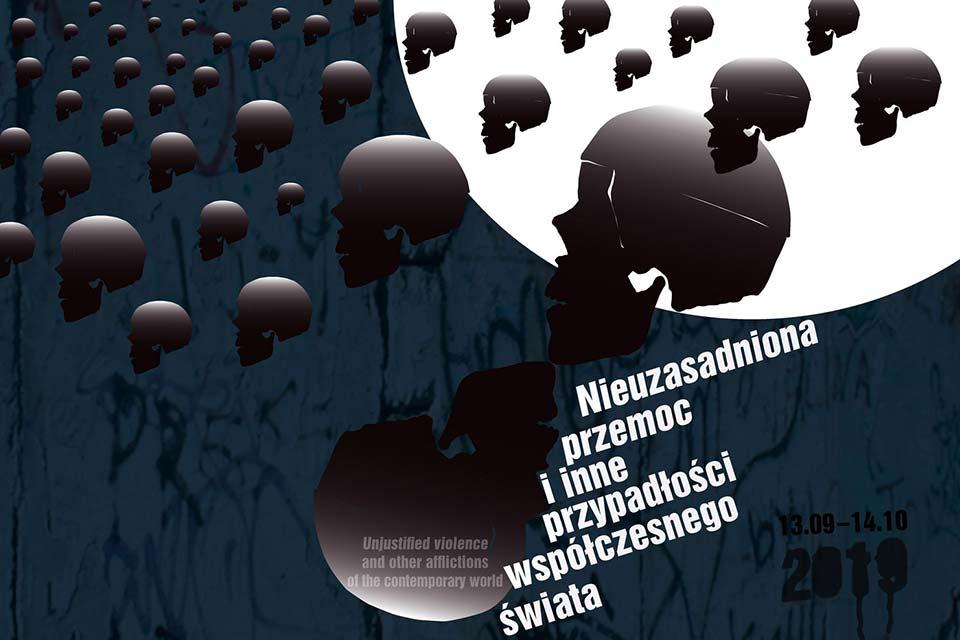Nieuzasadniona przemoc i inne przypadłości współczesnego świata | wystawa