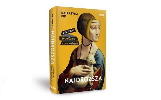 """""""Najdroższa. Podwójne życie Damy z gronostajem"""" Katarzyna Bik"""