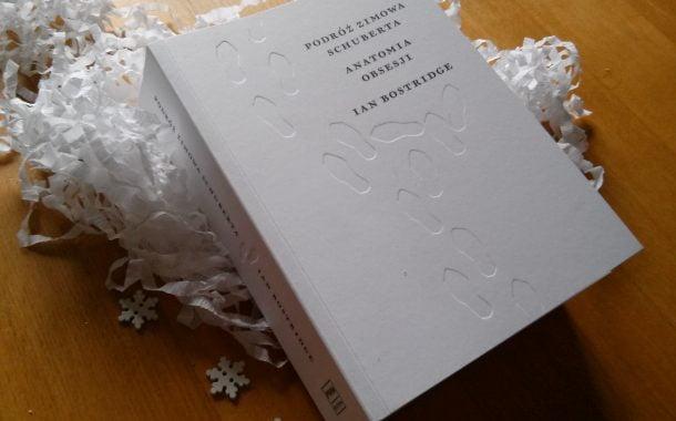 """Podróż zimowa Schuberta. Anatomia obsesji"" Ian Bostridge"