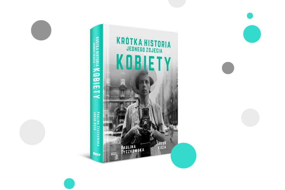 """""""Krótka historia jednego zdjęcia. Kobiety"""" Paulina Tyczkowska i Jakub Kuza"""