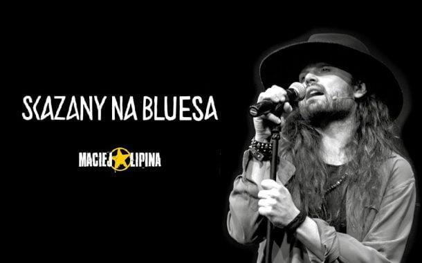 Maciej Lipina & Skazani na bluesa | koncert