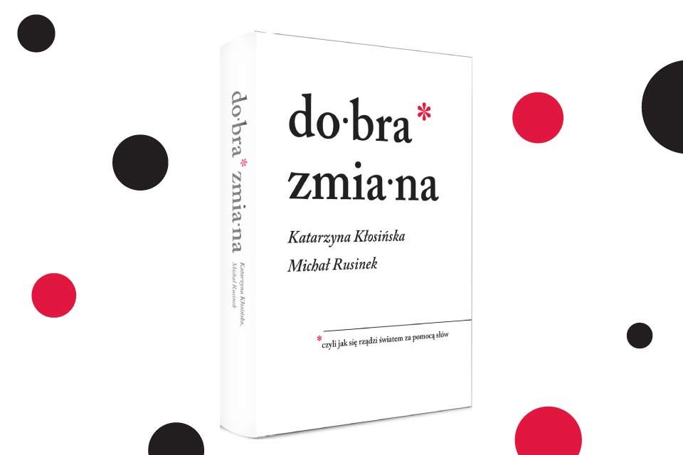 """""""Dobra zmiana"""" Katarzyny Kłosińskiej i Michała Rusinka"""