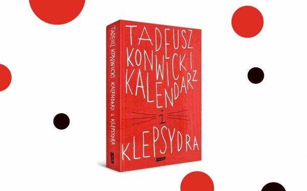 """Kalendarz i klepsydra"" Tadeusz Konwicki"