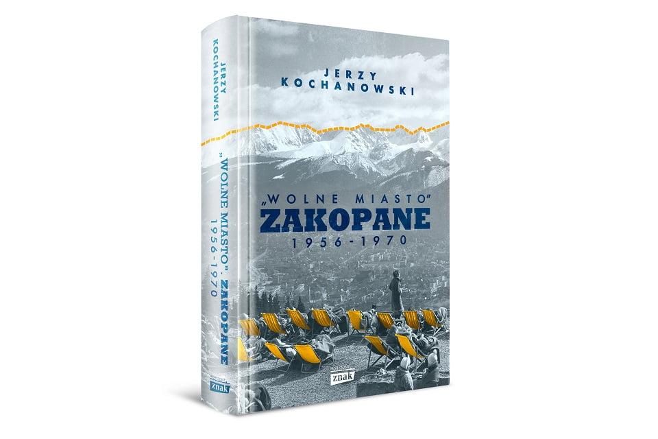 """""""Wolne Miasto. Zakopane 1956 do 1970"""" Jerzy Kochanowski   okiem i piórem ucznia"""