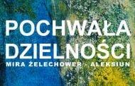 Pochwała dzielności - Mira Żelechower-Aleksiun | wystawa