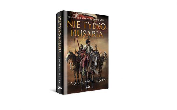 """""""Nie tylko husaria"""" Radosława Sikory"""