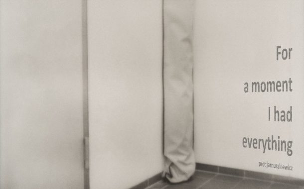 For a moment I had everything - Prot Jarnuszkiewicz | wystawa