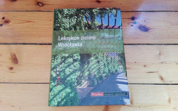 """""""Leksykon zieleni Wrocławia"""" praca zbiorowa Wydawnictwa Via Nova"""