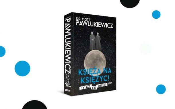 """""""Księża na księżyc! Tylko co dalej?"""" ks. Piotr Pawlukiewicz"""