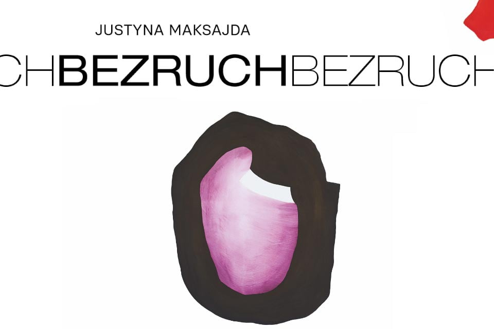 Bezruch - Justyna Maksajda | wystawa