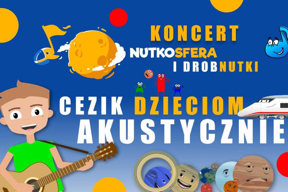 NutkoSfera i DrobNutki - CeZik - dzieciom   koncert