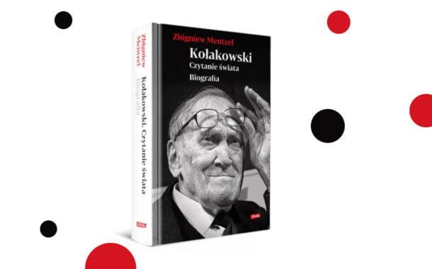 """""""Kołakowski. Czytanie świata. Biografia"""" Zbigniew Mentzel"""