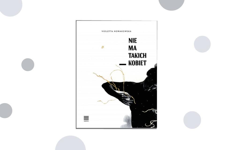 """""""Nie ma takich kobiet"""" Violetta Nowakowska - recenzja"""