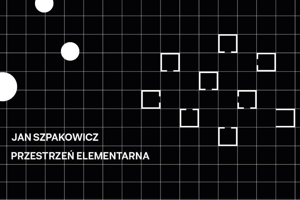Jan Szpakowicz. Przestrzeń elementarna ǀ wystawa