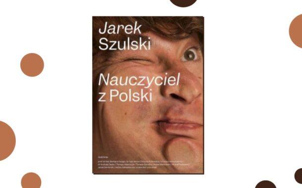 """""""Nauczyciel z Polski"""" Jarek Szulski - recenzja"""