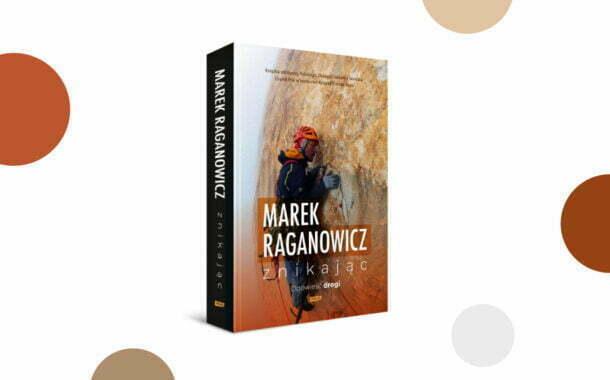 """""""Znikając. Opowieść drogi"""" Marek Raganowicz"""