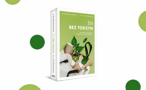 """Żyj bez toksyn"" dr n.med Aleksandra Rutkowska i dr n. o zdr. Aleksandra Olsson"