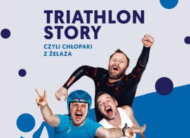 Triathlon Story – Chłopaki z Żelaza   spektakl
