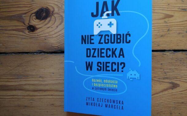 """""""Jak nie zgubić dziecka w sieci?"""" Zyta Czechowska i Mikołaj Marcela"""