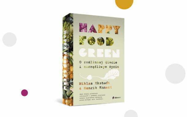 """""""Happy food green. O roślinnej diecie i szczęśliwym życiu"""" Niklas Ekstedt, Henrik Ennart"""