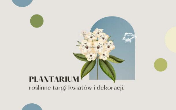 Plantarium | roślinne targi kwiatów i dekoracji.